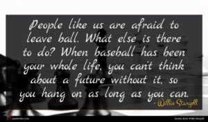 Willie Stargell quote : People like us are ...