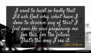 Eden Phillpotts quote : I used to hurt ...
