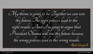 Newt Gingrich quote : My theme is going ...