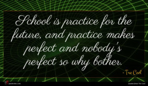 Tre Cool quote : School is practice for ...