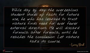 Larry Bird quote : While day by day ...
