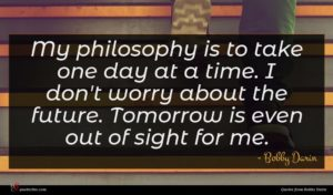 Bobby Darin quote : My philosophy is to ...