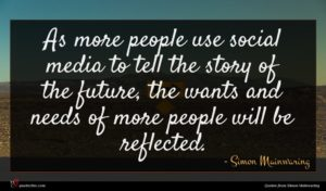 Simon Mainwaring quote : As more people use ...