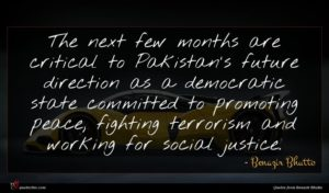 Benazir Bhutto quote : The next few months ...