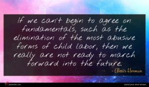 Alexis Herman quote : If we can't begin ...