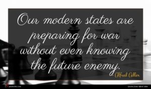 Alfred Adler quote : Our modern states are ...