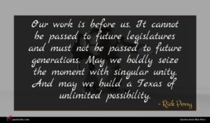 Rick Perry quote : Our work is before ...