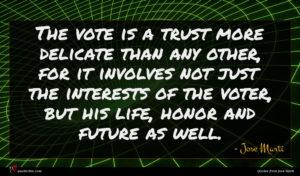 Jose Marti quote : The vote is a ...
