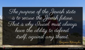 Benjamin Netanyahu quote : The purpose of the ...