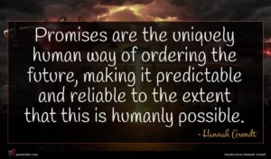 Hannah Arendt quote : Promises are the uniquely ...
