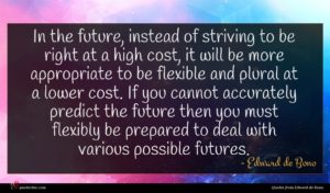 Edward de Bono quote : In the future instead ...
