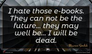 Maurice Sendak quote : I hate those e-books ...