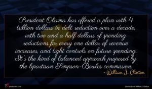 William J. Clinton quote : President Obama has offered ...