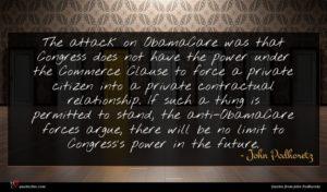 John Podhoretz quote : The attack on ObamaCare ...
