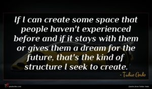 Tadao Ando quote : If I can create ...