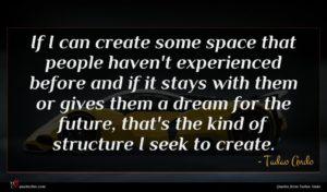 Tadao Ando quote : If I can create ...