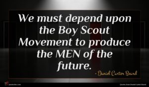 Daniel Carter Beard quote : We must depend upon ...