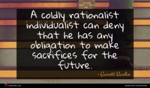 Garrett Hardin quote : A coldly rationalist individualist ...