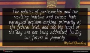 Michael Bloomberg quote : The politics of partisanship ...