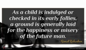 Samuel Richardson quote : As a child is ...