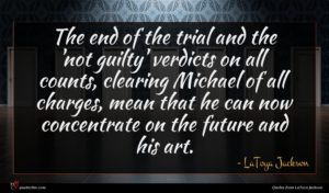 LaToya Jackson quote : The end of the ...