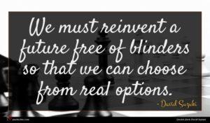 David Suzuki quote : We must reinvent a ...
