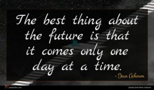 Dean Acheson quote : The best thing about ...