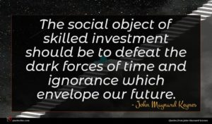 John Maynard Keynes quote : The social object of ...