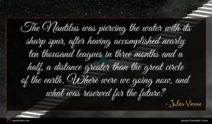 Jules Verne quote : The Nautilus was piercing ...