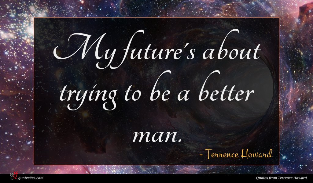 My future's about trying to be a better man.