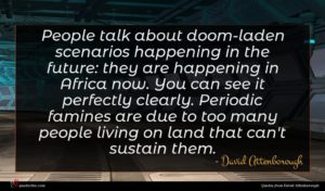 David Attenborough quote : People talk about doom-laden ...