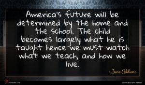 Jane Addams quote : America's future will be ...