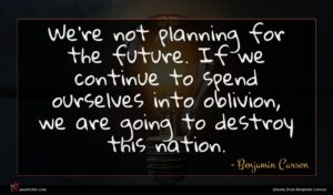 Benjamin Carson quote : We're not planning for ...