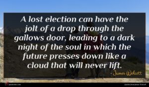 James Wolcott quote : A lost election can ...
