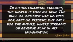 James Buchan quote : In rising financial markets ...