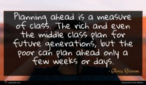 Gloria Steinem quote : Planning ahead is a ...