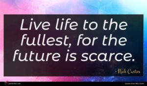 Nick Carter quote : Live life to the ...