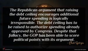 Eliot Spitzer quote : The Republican argument that ...
