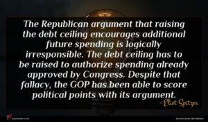 Eliot Spitzer quote : The Republican argument that ...