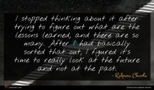 Kalpana Chawla quote : I stopped thinking about ...