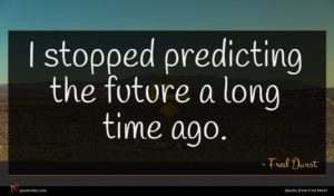Fred Durst quote : I stopped predicting the ...