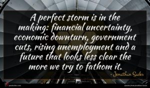 Jonathan Sacks quote : A perfect storm is ...