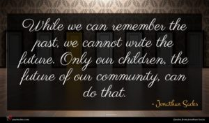 Jonathan Sacks quote : While we can remember ...