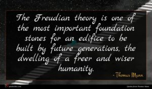 Thomas Mann quote : The Freudian theory is ...
