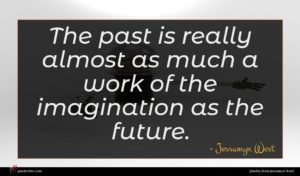 Jessamyn West quote : The past is really ...