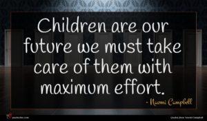 Naomi Campbell quote : Children are our future ...