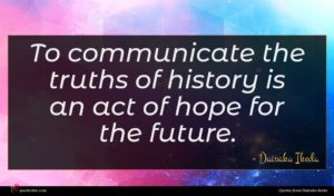 Daisaku Ikeda quote : To communicate the truths ...