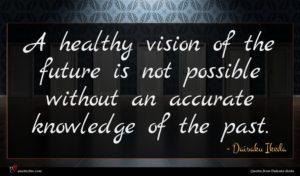 Daisaku Ikeda quote : A healthy vision of ...