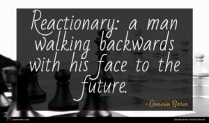 Aneurin Bevan quote : Reactionary a man walking ...