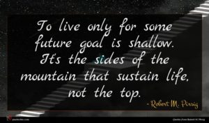 Robert M. Pirsig quote : To live only for ...
